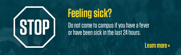 Feeling sick? Do not come to campus.